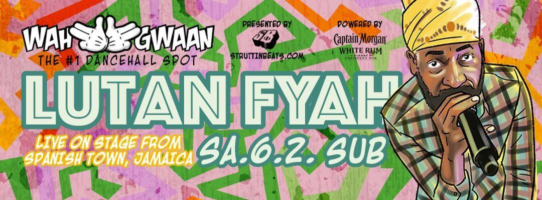 Wah Gwaan Saturdays with LUTAN FYAH (JAMAICA) live – 6.2.16