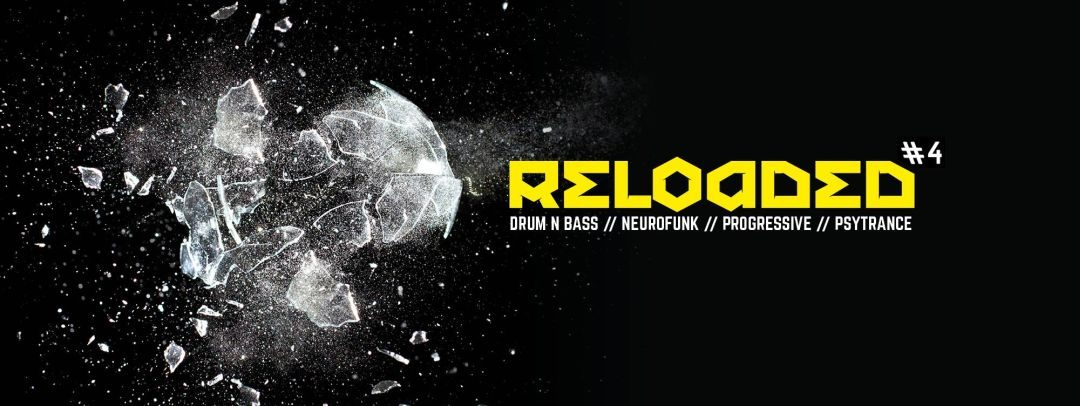 RELOADED #4 presents DNB & PSYTRANCE – 24.6.16
