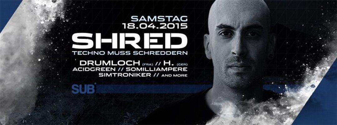 SHRED – Techno muss schreddern meets Drumloch
